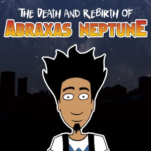 The DEATH and REBIRTH of ABRAXAS NEPTUNE